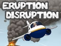 Eruption Disruption